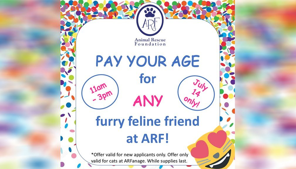 The Animal Rescue Foundation is hosting a, 'Pay Your Age' day Saturday, July 14.